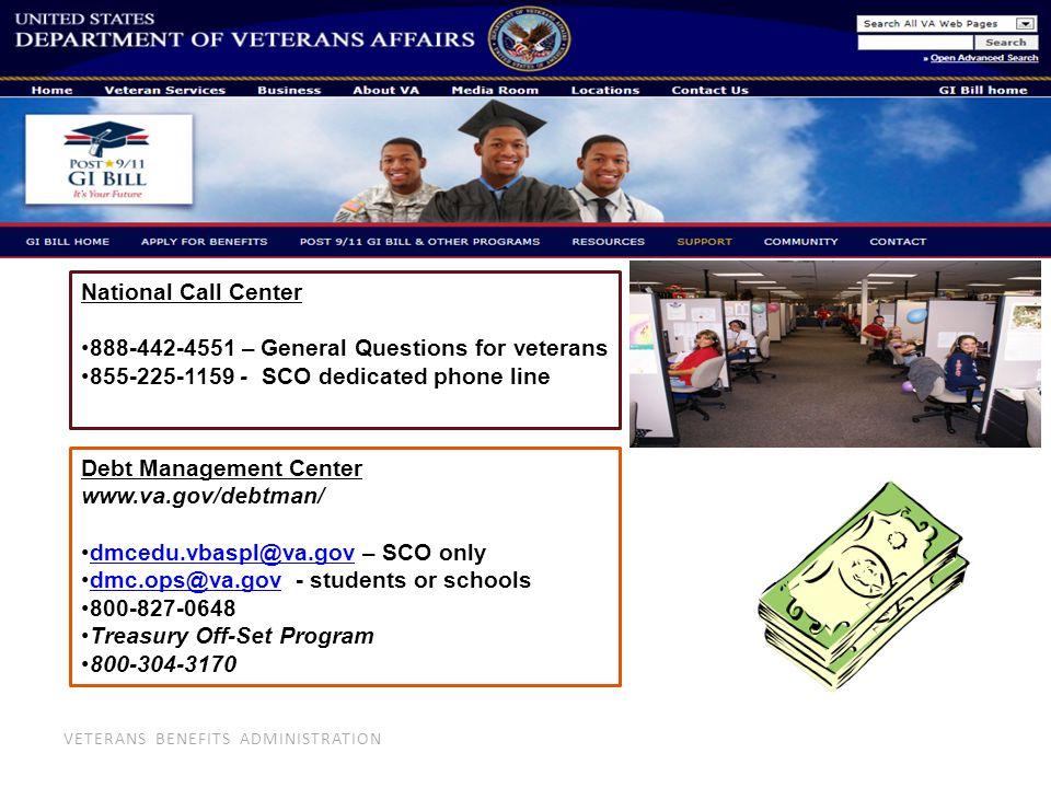 VETERANS BENEFITS ADMINISTRATION National Call Center 888-442-4551 – General Questions for veterans 855-225-1159 - SCO dedicated phone line Debt Manag