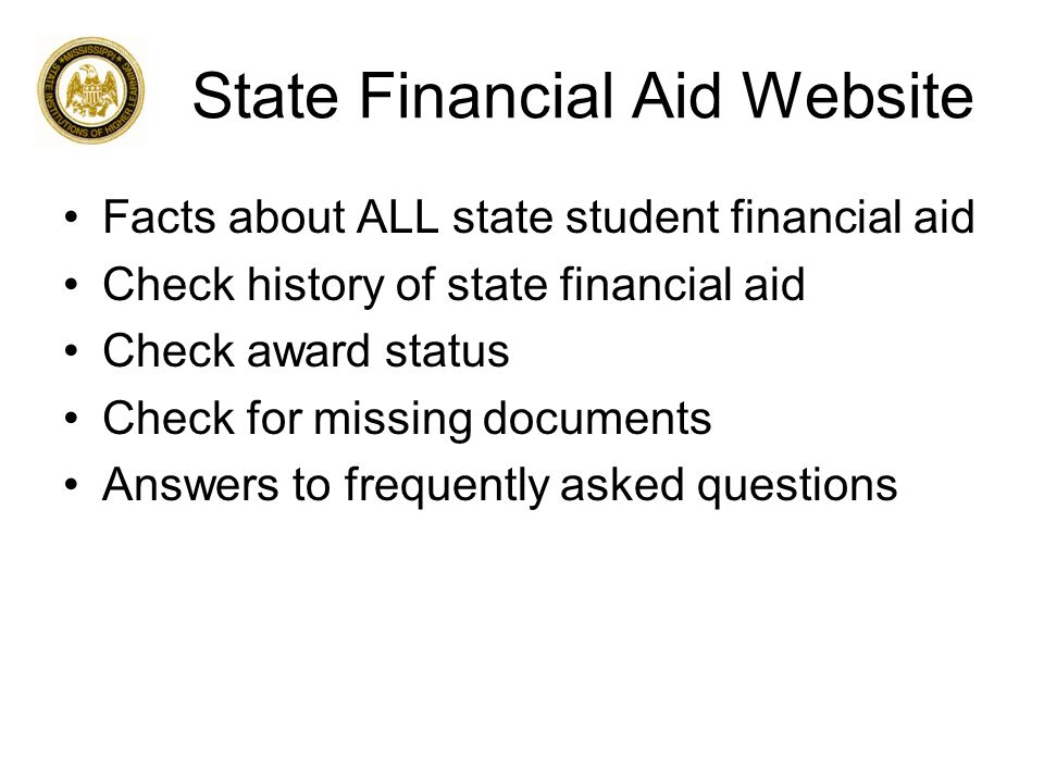 State Financial Aid Website Facts about ALL state student financial aid Check history of state financial aid Check award status Check for missing documents Answers to frequently asked questions