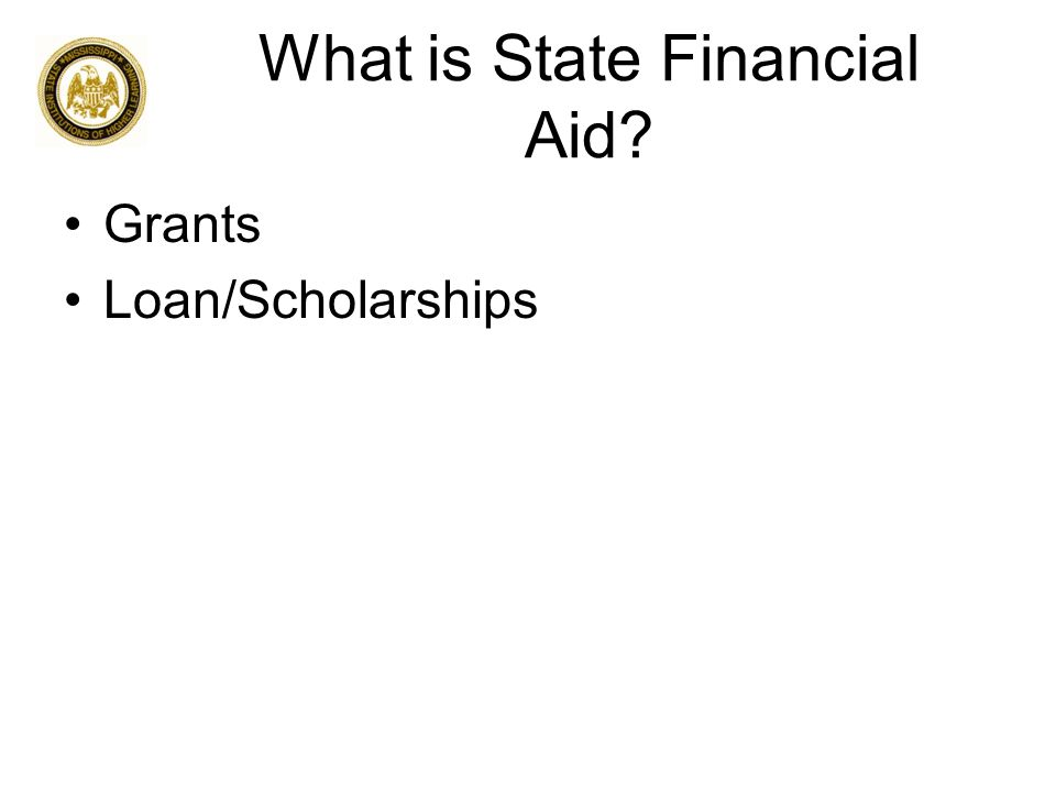 What is State Financial Aid? Grants Loan/Scholarships