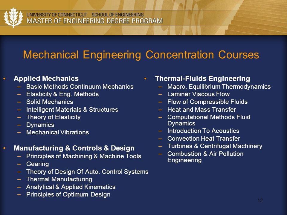12 Mechanical Engineering Concentration Courses Applied Mechanics –Basic Methods Continuum Mechanics –Elasticity & Eng. Methods –Solid Mechanics –Inte