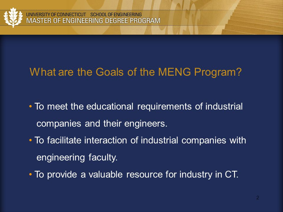 2 What are the Goals of the MENG Program? To meet the educational requirements of industrial companies and their engineers. To facilitate interaction