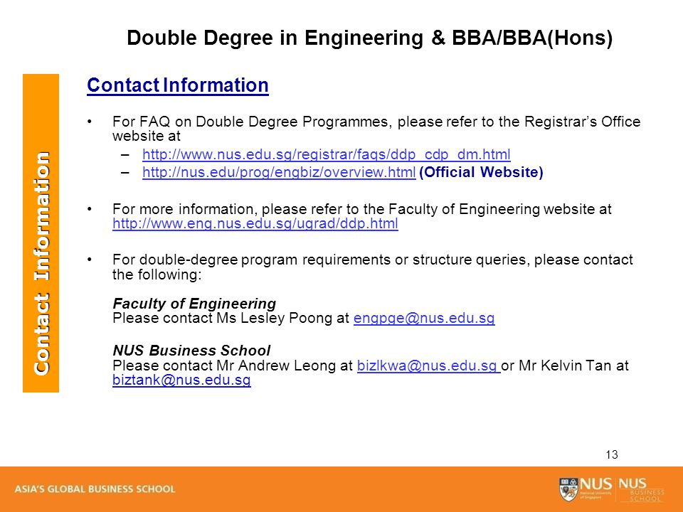 13 Contact Information For FAQ on Double Degree Programmes, please refer to the Registrar's Office website at –http://www.nus.edu.sg/registrar/faqs/dd