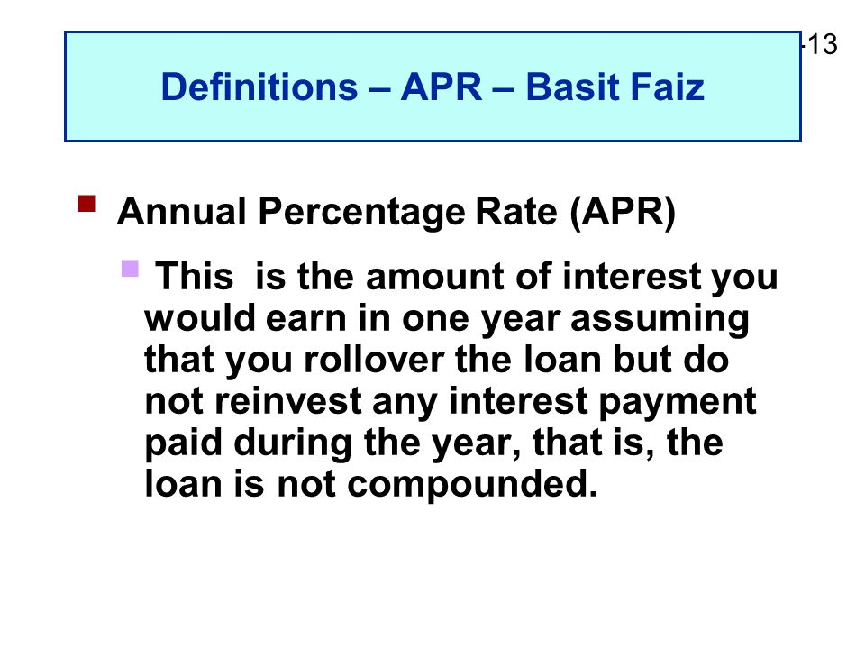 2-13 Definitions – APR – Basit Faiz  Annual Percentage Rate (APR)  This is the amount of interest you would earn in one year assuming that you rollo