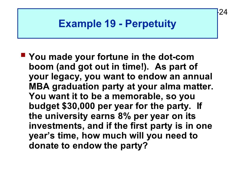 2-24 Example 19 - Perpetuity  You made your fortune in the dot-com boom (and got out in time!).