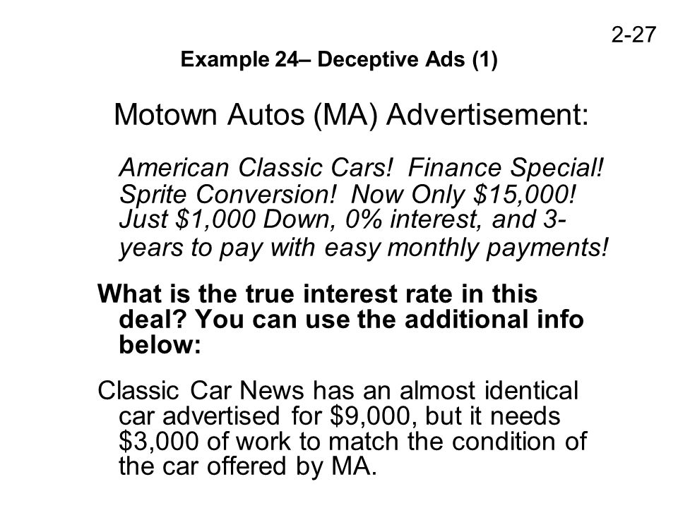 2-27 Example 24– Deceptive Ads (1) Motown Autos (MA) Advertisement: American Classic Cars! Finance Special! Sprite Conversion! Now Only $15,000! Just