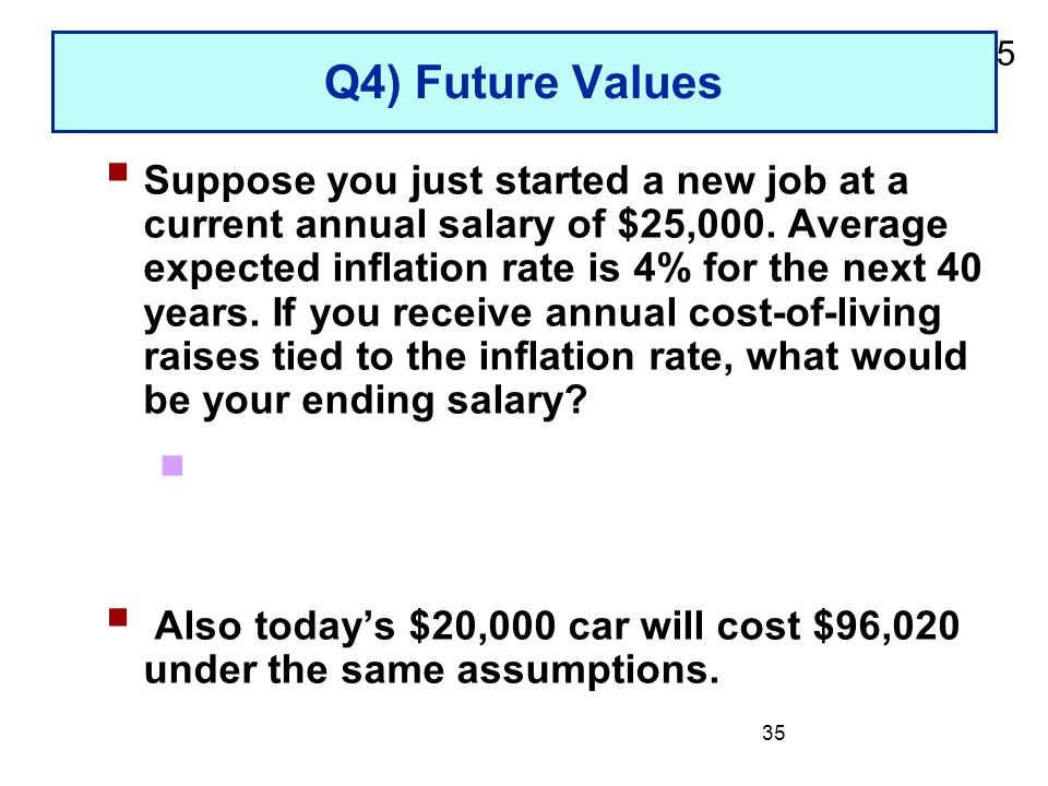 2-35 35 Q4) Future Values  Suppose you just started a new job at a current annual salary of $25,000.