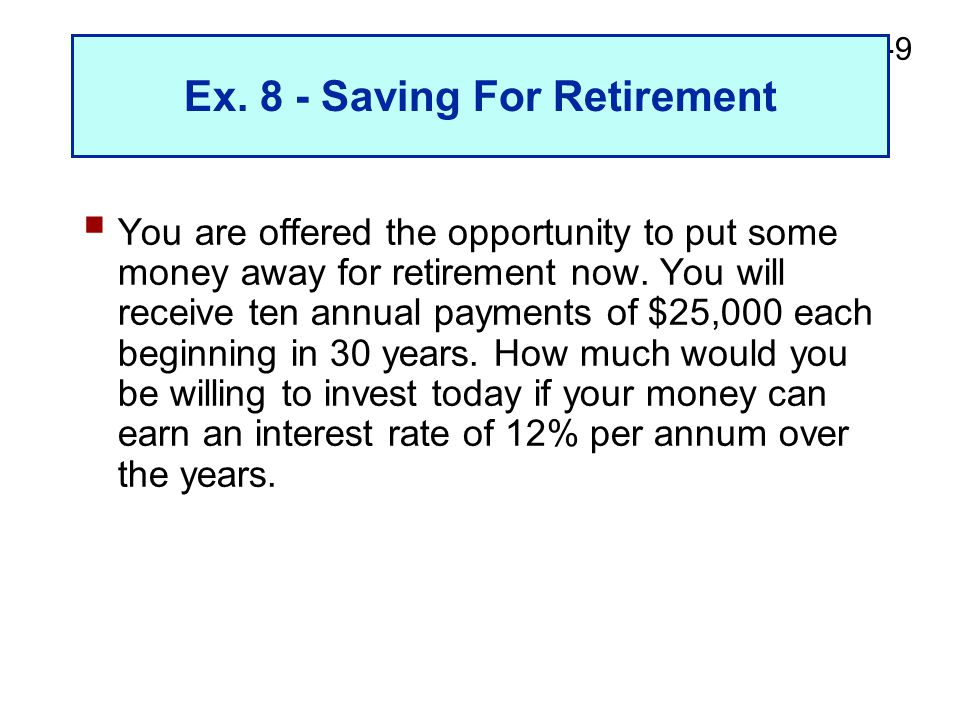 2-9 Ex. 8 - Saving For Retirement  You are offered the opportunity to put some money away for retirement now. You will receive ten annual payments of