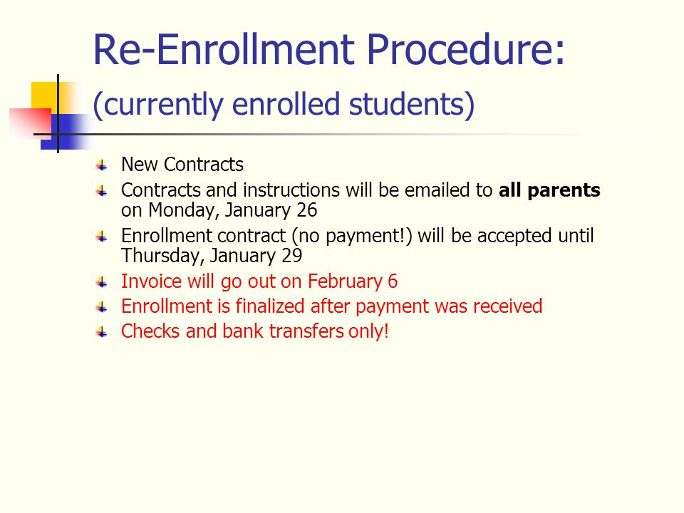 Re-Enrollment Procedure: (currently enrolled students) New Contracts Contracts and instructions will be emailed to all parents on Monday, January 26 E