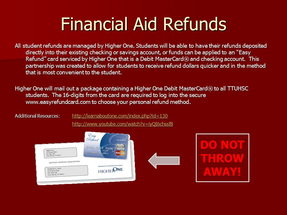 Financial Aid Refunds All student refunds are managed by Higher One.