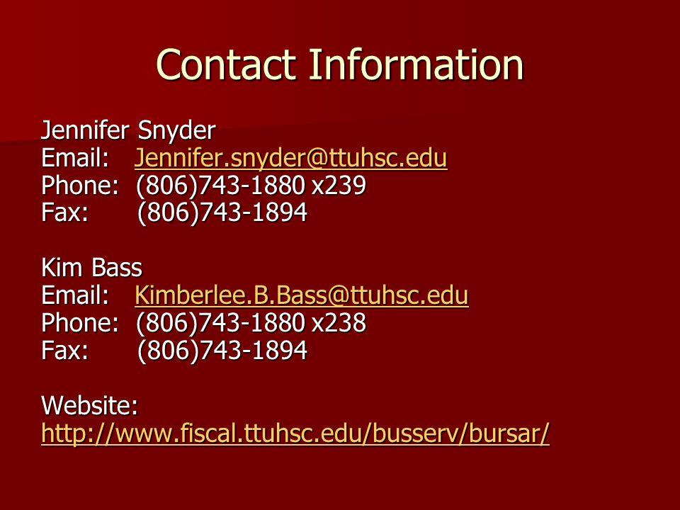 Contact Information Jennifer Snyder Email: Jennifer.snyder@ttuhsc.edu Jennifer.snyder@ttuhsc.edu Phone: (806)743-1880 x239 Fax: (806)743-1894 Kim Bass Email: Kimberlee.B.Bass@ttuhsc.edu Kimberlee.B.Bass@ttuhsc.edu Phone: (806)743-1880 x238 Fax: (806)743-1894 Website: http://www.fiscal.ttuhsc.edu/busserv/bursar/