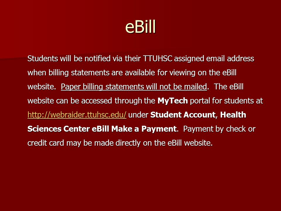 eBill Students will be notified via their TTUHSC assigned email address when billing statements are available for viewing on the eBill website.