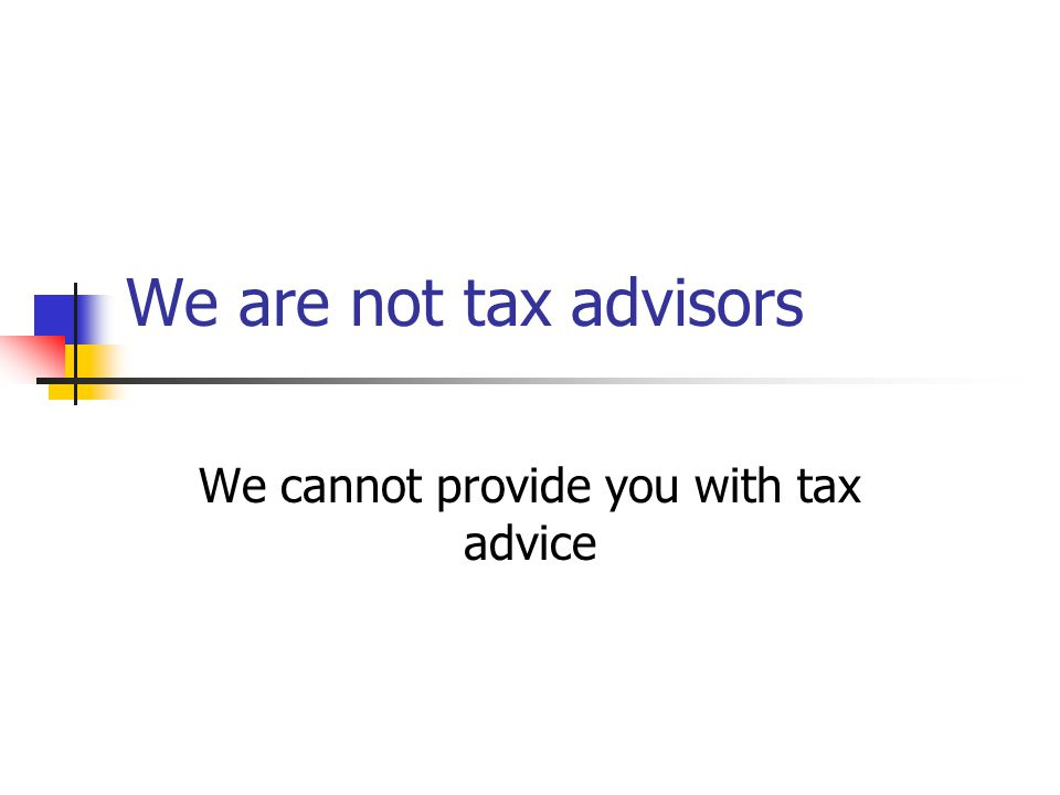 We are not tax advisors We cannot provide you with tax advice