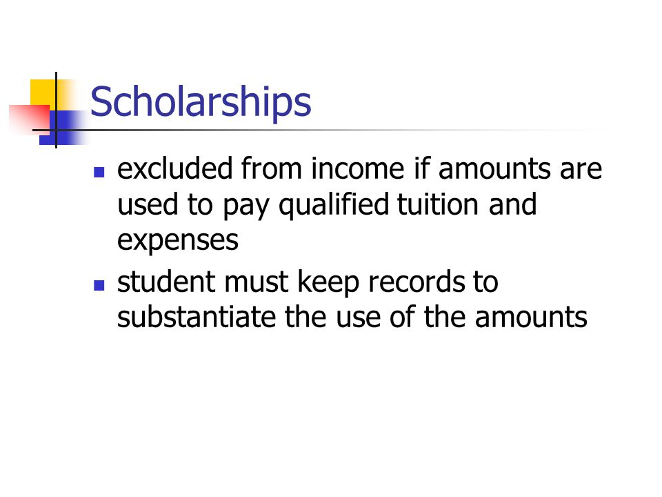 Scholarships excluded from income if amounts are used to pay qualified tuition and expenses student must keep records to substantiate the use of the amounts