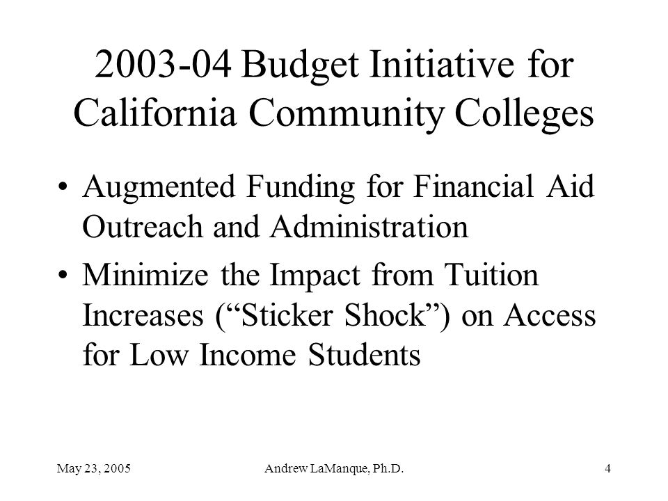 """May 23, 2005Andrew LaManque, Ph.D.4 Augmented Funding for Financial Aid Outreach and Administration Minimize the Impact from Tuition Increases (""""Stick"""