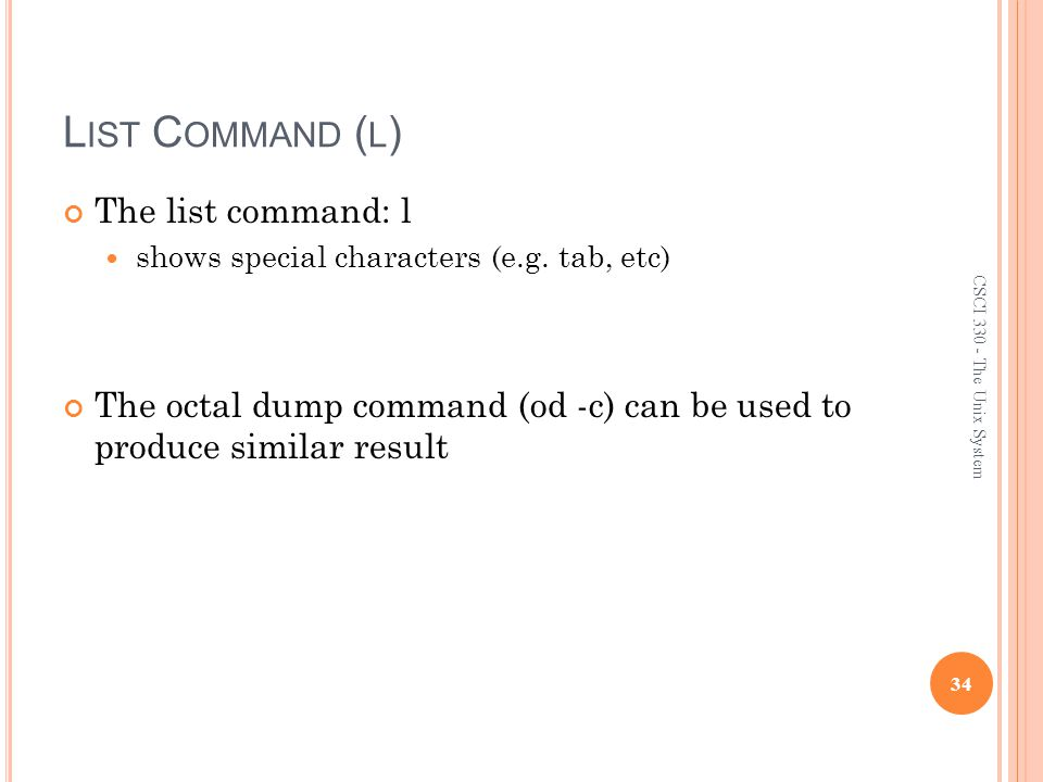 L IST C OMMAND ( L ) The list command: l shows special characters (e.g.