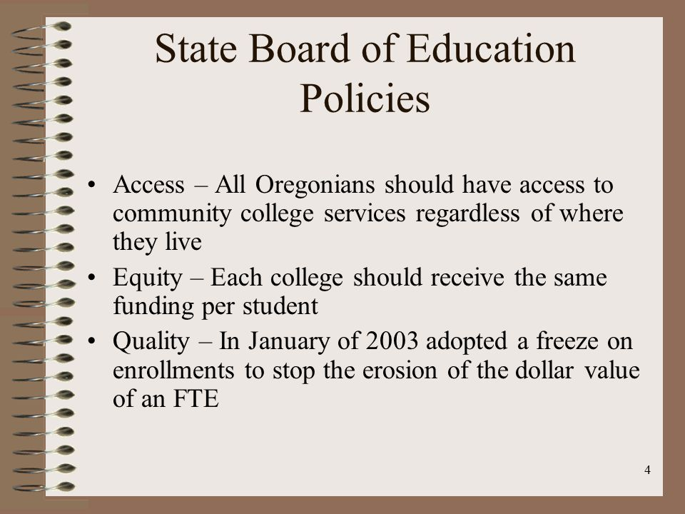 4 State Board of Education Policies Access – All Oregonians should have access to community college services regardless of where they live Equity – Ea