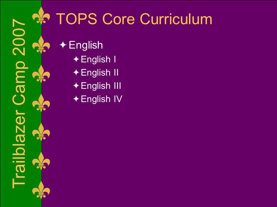 Trailblazer Camp 2007 TOPS Core Curriculum  English  English I  English II  English III  English IV
