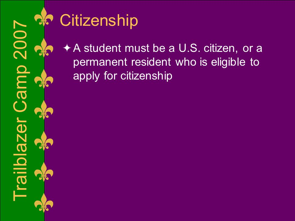 Trailblazer Camp 2007 Citizenship  A student must be a U.S. citizen, or a permanent resident who is eligible to apply for citizenship