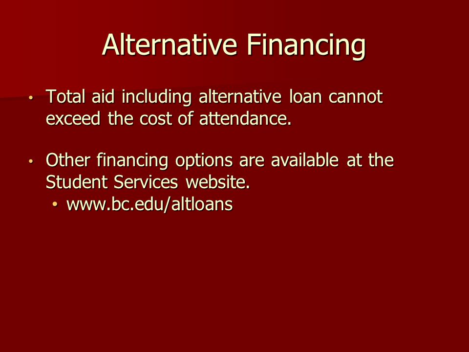 Alternative Financing Total aid including alternative loan cannot exceed the cost of attendance.