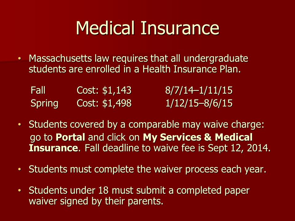 Medical Insurance Massachusetts law requires that all undergraduate students are enrolled in a Health Insurance Plan.