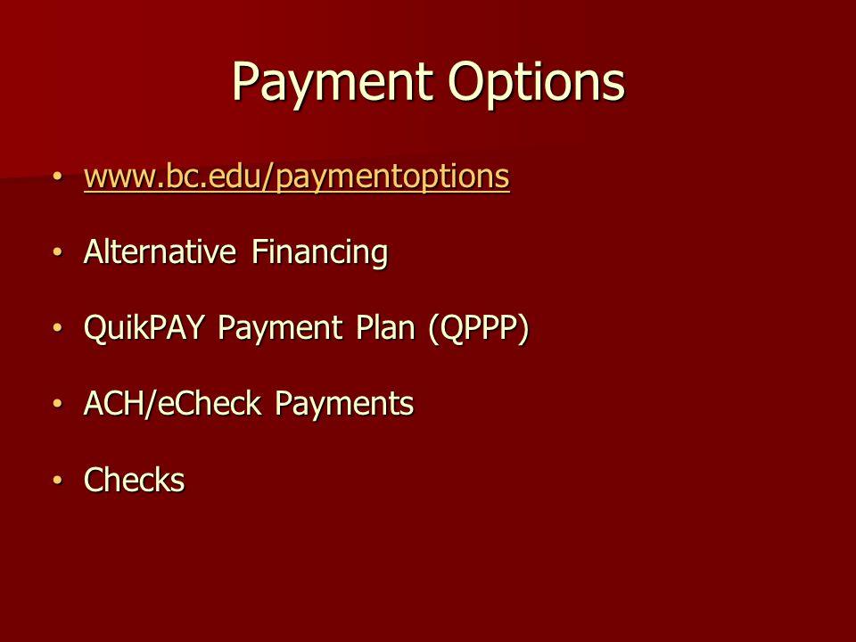 Payment Options www.bc.edu/paymentoptions www.bc.edu/paymentoptions www.bc.edu/paymentoptions Alternative Financing Alternative Financing QuikPAY Payment Plan (QPPP) QuikPAY Payment Plan (QPPP) ACH/eCheck Payments ACH/eCheck Payments Checks Checks