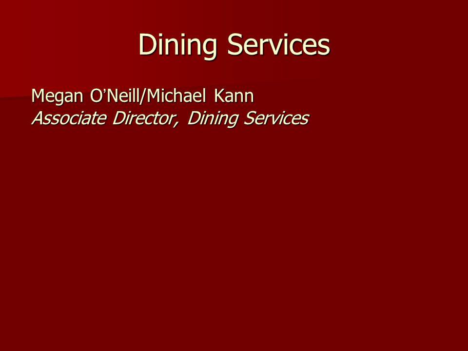Dining Services Megan O'Neill/Michael Kann Associate Director, Dining Services