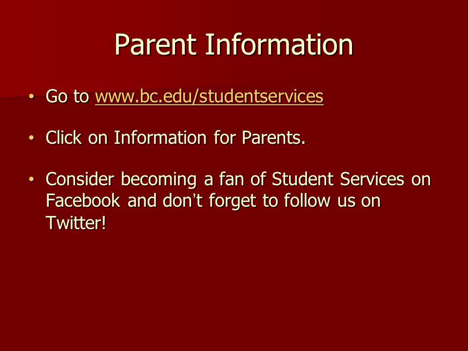 Parent Information Go to www.bc.edu/studentservices Go to www.bc.edu/studentserviceswww.bc.edu/studentservices Click on Information for Parents.