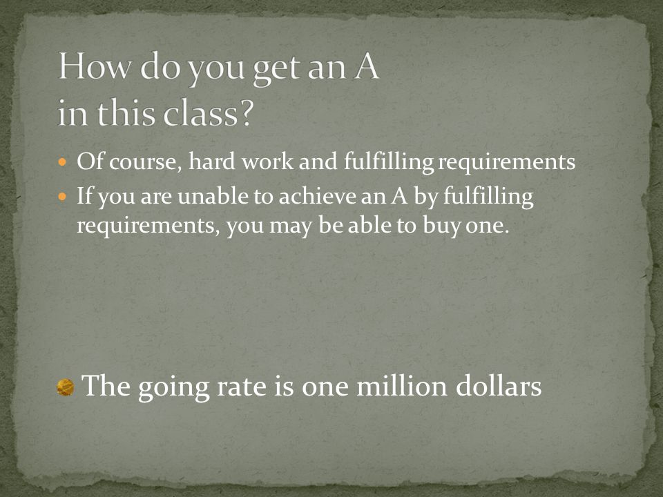 Of course, hard work and fulfilling requirements If you are unable to achieve an A by fulfilling requirements, you may be able to buy one. The going r