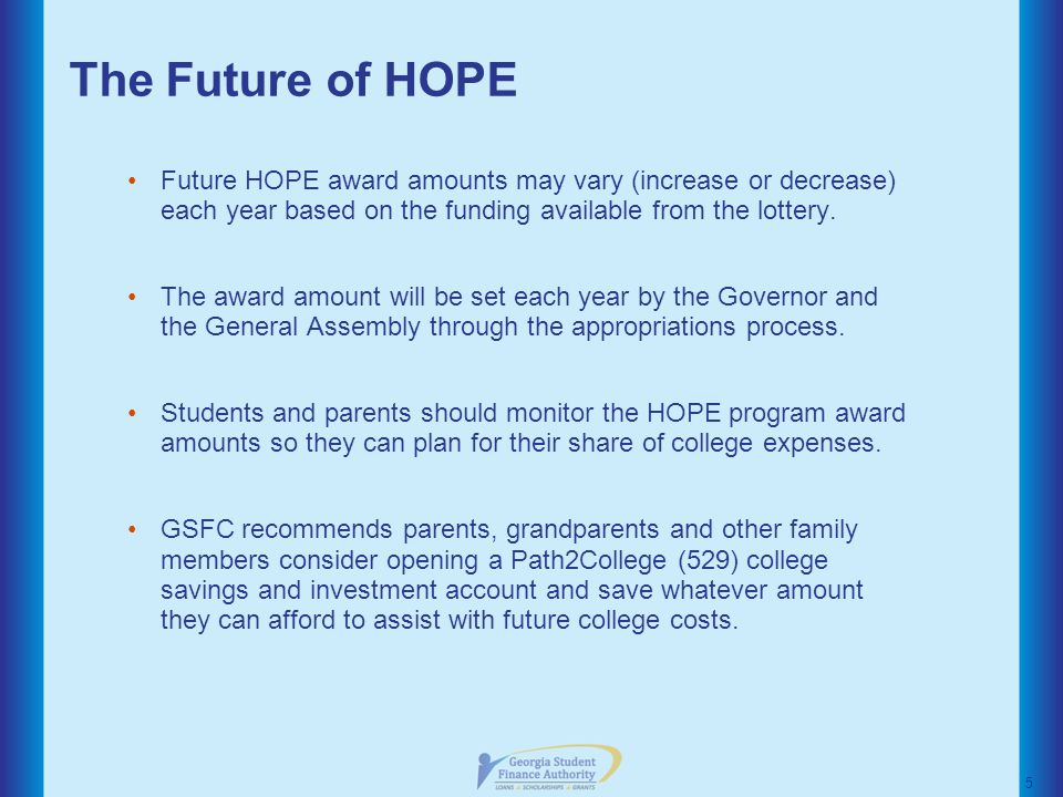 The Future of HOPE Future HOPE award amounts may vary (increase or decrease) each year based on the funding available from the lottery.