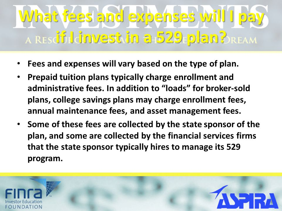What fees and expenses will I pay if I invest in a 529 plan.
