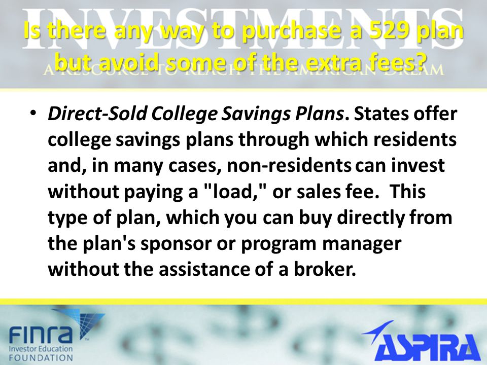 Is there any way to purchase a 529 plan but avoid some of the extra fees.