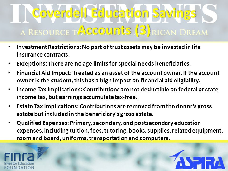 Coverdell Education Savings Accounts (3) Investment Restrictions: No part of trust assets may be invested in life insurance contracts.