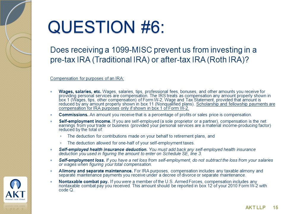 QUESTION #6: Does receiving a 1099-MISC prevent us from investing in a pre-tax IRA (Traditional IRA) or after-tax IRA (Roth IRA)? Compensation for pur