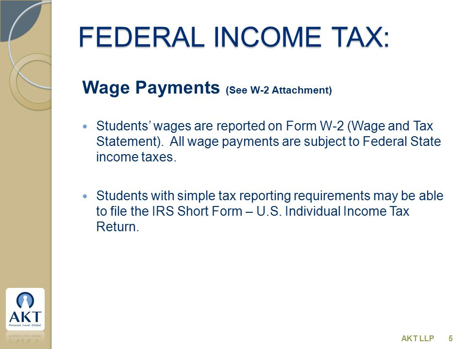 FEDERAL INCOME TAX: Wage Payments (See W-2 Attachment) Students' wages are reported on Form W-2 (Wage and Tax Statement).