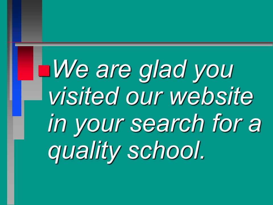 n We are glad you visited our website in your search for a quality school.