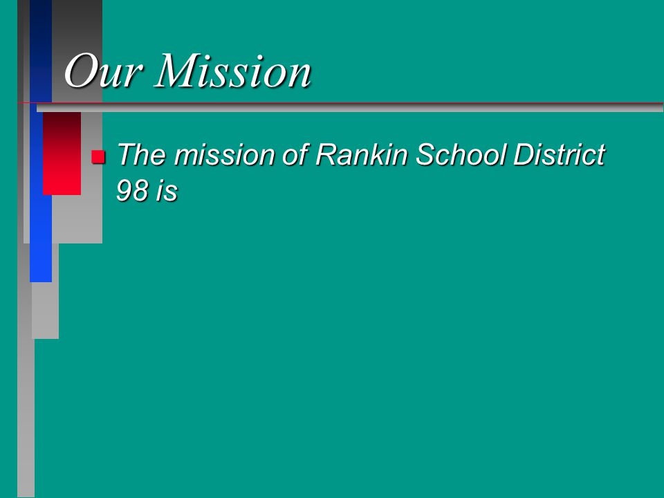 Our Mission n The mission of Rankin School District 98 is