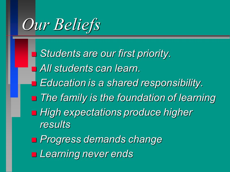Our Beliefs n Students are our first priority. n All students can learn.