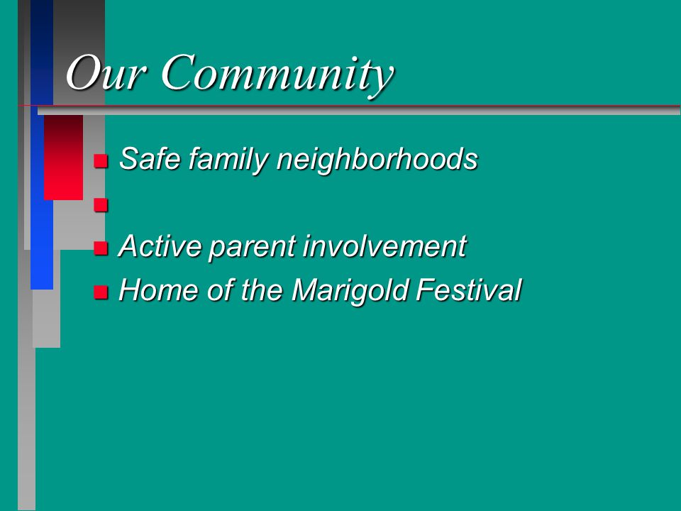 Our Community n Safe family neighborhoods n n Active parent involvement n Home of the Marigold Festival