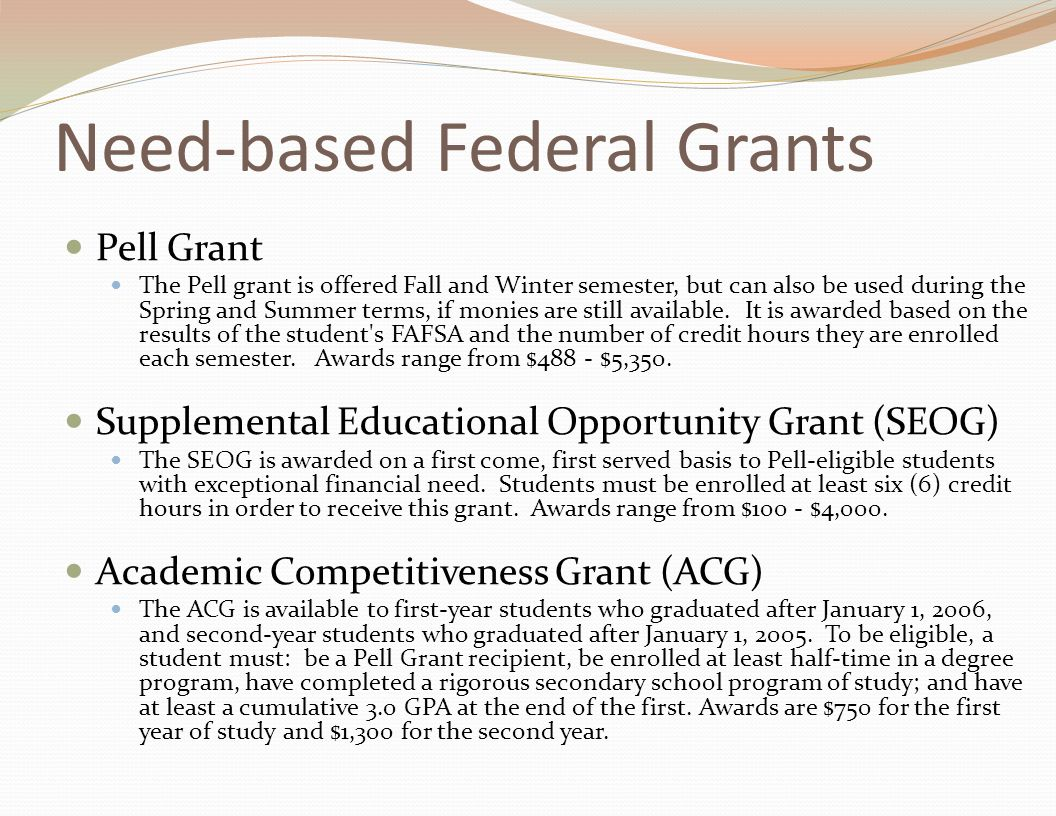Need-based Federal Grants Pell Grant The Pell grant is offered Fall and Winter semester, but can also be used during the Spring and Summer terms, if monies are still available.