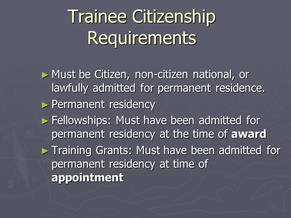 Trainee Citizenship Requirements ► Must be Citizen, non-citizen national, or lawfully admitted for permanent residence.