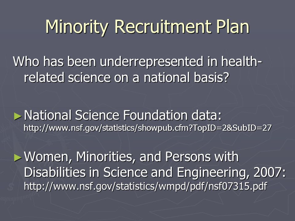 Minority Recruitment Plan Who has been underrepresented in health- related science on a national basis.