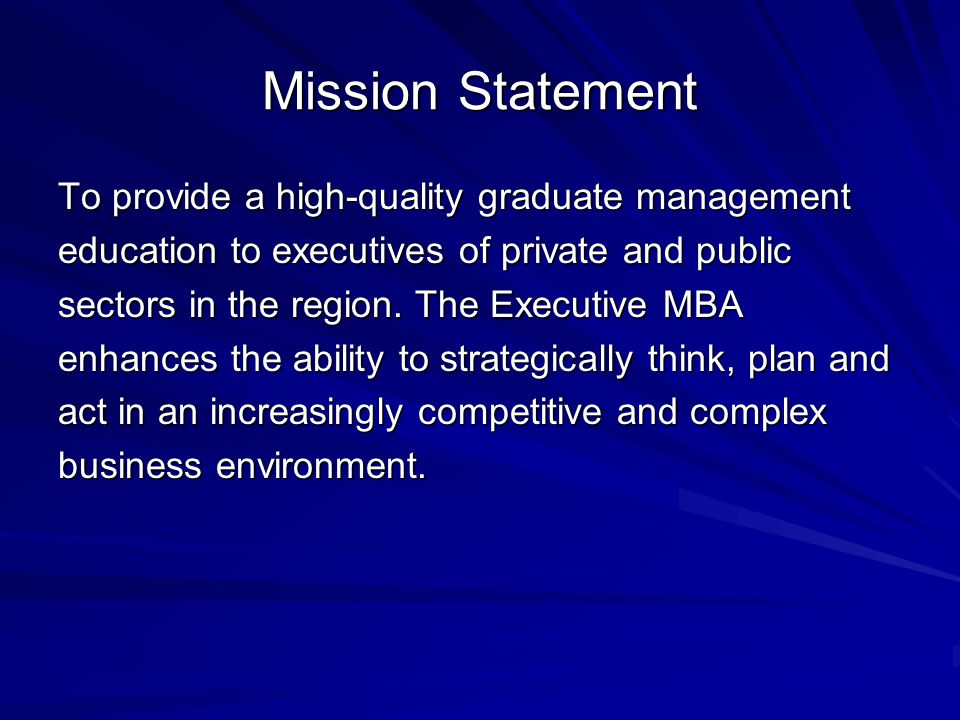 Mission Statement To provide a high-quality graduate management education to executives of private and public sectors in the region.
