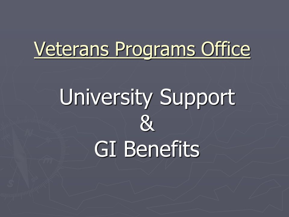 Veterans Programs Office University Support & GI Benefits