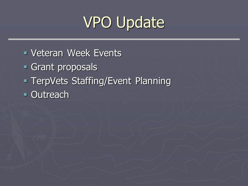 VPO Update  Veteran Week Events  Grant proposals  TerpVets Staffing/Event Planning  Outreach