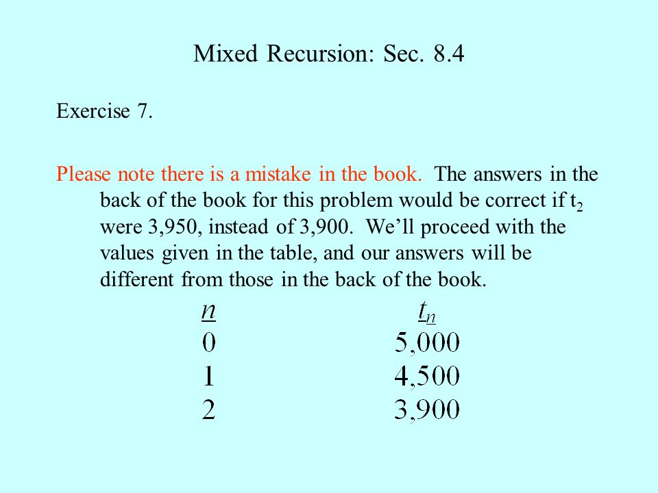 Mixed Recursion: Sec.8.4 Exercise 7. Please note there is a mistake in the book.