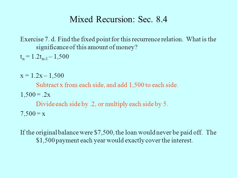 Mixed Recursion: Sec. 8.4 Exercise 7. d. Find the fixed point for this recurrence relation. What is the significance of this amount of money? t n = 1.