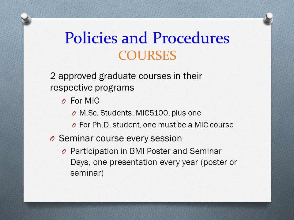 Policies and Procedures COURSES 2 approved graduate courses in their respective programs O For MIC O M.Sc.