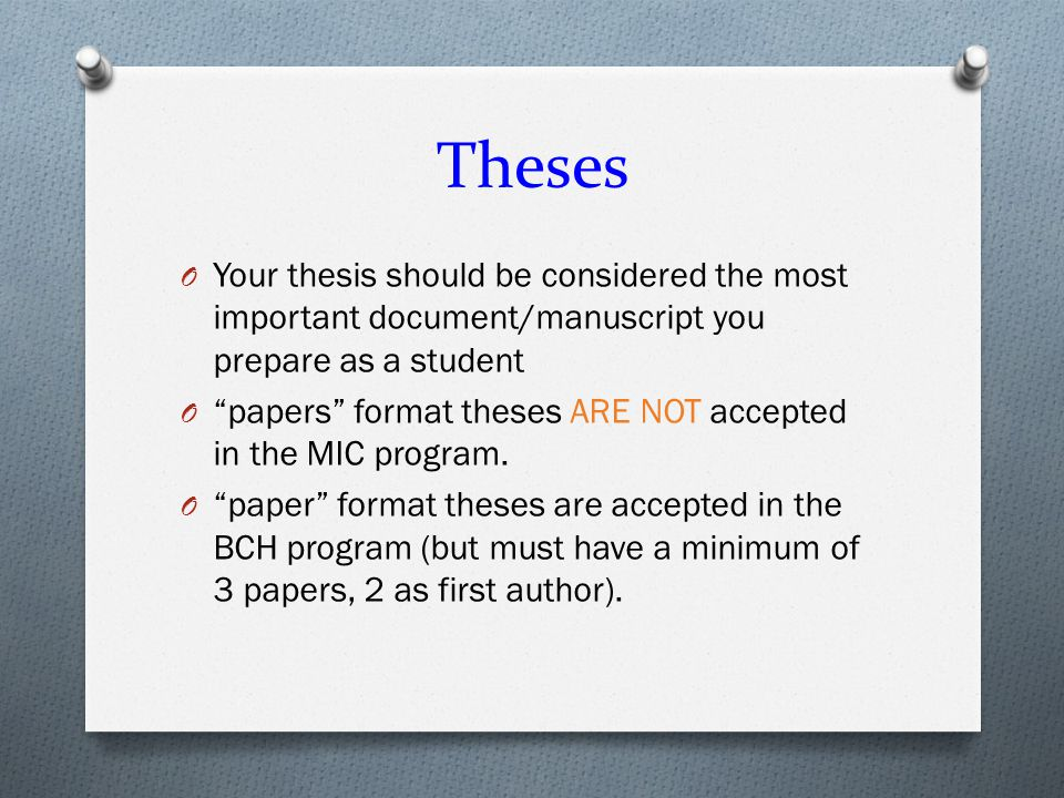 Theses O Your thesis should be considered the most important document/manuscript you prepare as a student O papers format theses ARE NOT accepted in the MIC program.