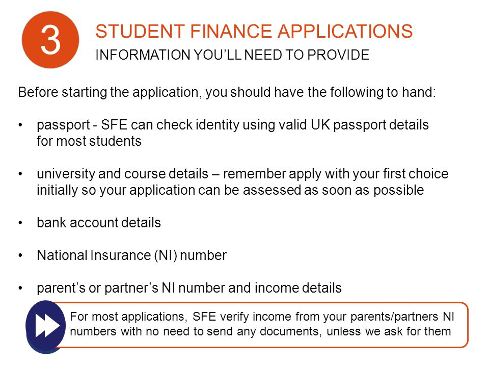 Before starting the application, you should have the following to hand: passport - SFE can check identity using valid UK passport details for most stu