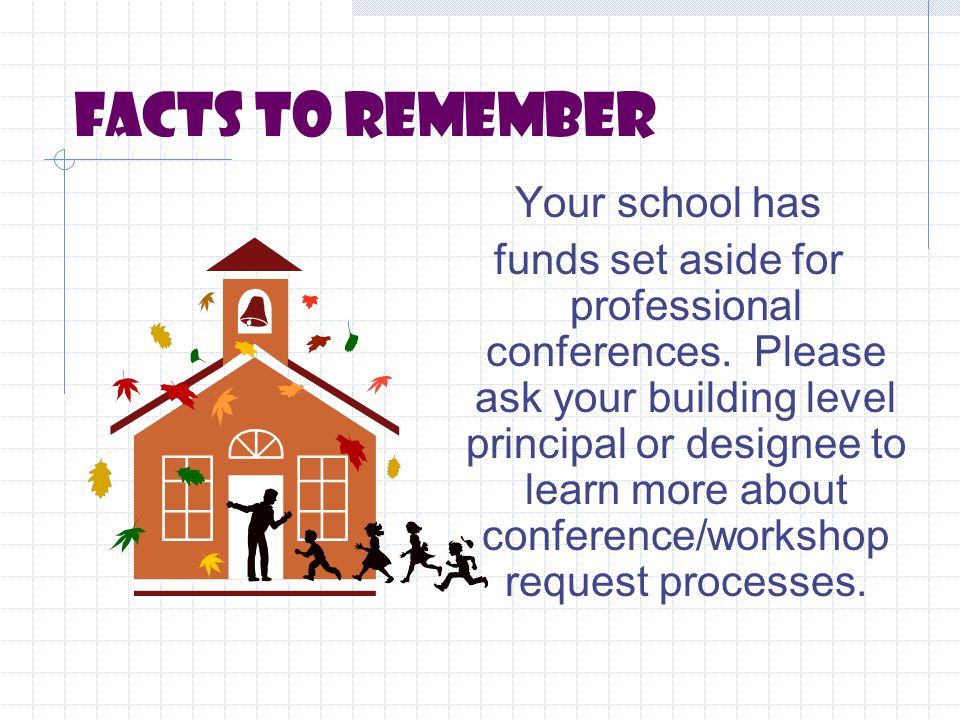 FACTS TO REMEMBER Your school has funds set aside for professional conferences.